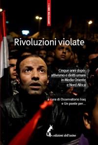 Rivoluzioni violate. Cinque anni dopo: attivismo e diritti umani in Medio Oriente e Nord Africa