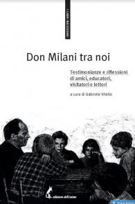 Don Milani tra noi. Testimonianze e riflessioni di amici, educatori, visitatori e lettori
