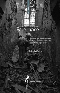 Fare pace. Jugoslavia, Iraq, Medio Oriente: le culture politiche e le pratiche del pacifismo dopo il 1989